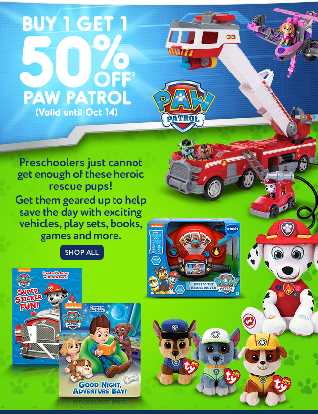 Oct 11 - 14 -Buy 1 Get 1 50% off [2] PAW Patrol - Shop All