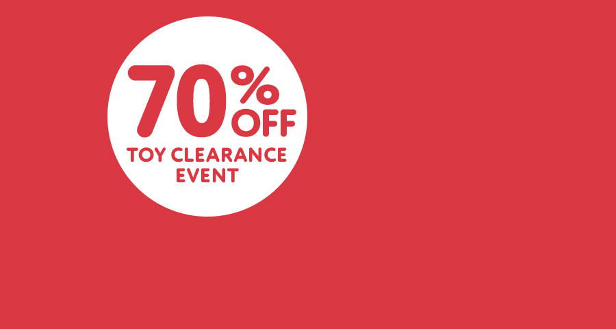 Now 70% off Toy Clearance Event. LAST CHANCE to save big!